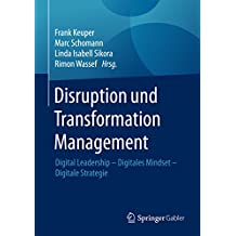 Disruption und Transformation Management: Digital Leadership – Digitales Mindset – Digitale Strategie