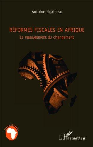 Réformes fiscales en Afrique: Le management du changement par Antoine Ngakosso
