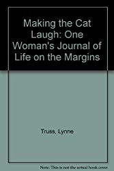 Making the Cat Laugh: One Woman's Journal of Life on the Margins