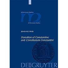 Donation of Constantine and Constitutum Constantini: The Misinterpretation of a Fiction and Its Original Meaning (Millennium Studien/Millennium Studies) by Johannes Fried (2005-11-01)