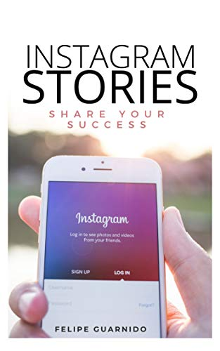 INSTAGRAM STORIES: SHARE YOUR SUCCESS (English Edition) eBook ...