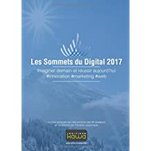 Les Sommets du Digital 2017 - Imaginer demain et réussir aujourd'hui