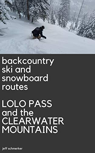 Lolo Pass and the Clearwater Mountains: Backcountry Ski and Snowboard Routes (English Edition)