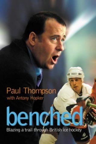 Benched: Blazing a Trail Through British Ice Hockey por Paul Thompson