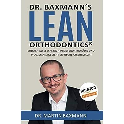Dr Baxmanns Lean Orthodontics Einfach Alles Was Dich In Kieferorthopdie Und Praxismanagemant Erfolgreicher Macht