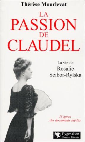 La passion de Claudel : La vie de Rosalie Scibor-Rylska