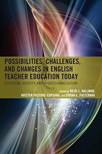 Possibilities, Challenges, and Changes in English Teacher Education Today: Exploring Identity and Professionalization