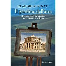 Il giardino dell'arte: Il romanzo di un viaggio fra le meraviglie d'Italia (Italian Edition)