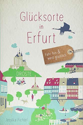 Glücksorte in Erfurt: Fahr hin und werd glücklich