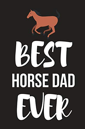 Best Horse Dad Ever: Novelty Horse Birthday Gifts For Dad, Him, Husband ~  Small Lined Notebook / Journal (6