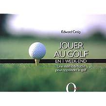 Jouer au golf en 1 week-end : Une méthode facile pour apprendre le golf