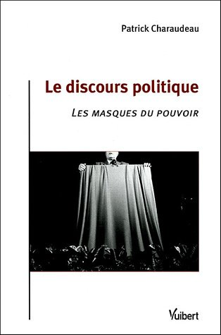 Le discours politique : Les masques du pouvoir par Patrick Charaudeau