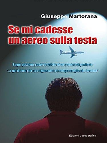 Se mi cadesse un aereo sulla testa: Sogni, passioni, sudori e fatiche di un cronista di periferia