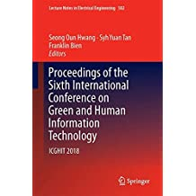 Proceedings of the Sixth International Conference on Green and Human Information Technology: Icghit 2018