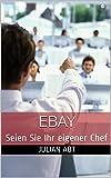 Ebay: Seien Sie Ihr eigener Chef; Durch Verkauf auf Ebay viel Geld verdienen