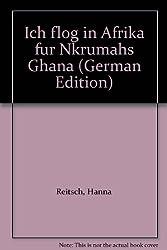Ich flog in Afrika fur Nkrumahs Ghana