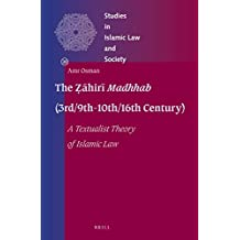 The Ẓāhirī Madhhab (3rd/9th-10th/16th Century): A Textualist Theory of Islamic Law (Supplements to the Vetus Testamentum)