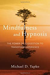 Mindfulness and Hypnosis: The Power of Suggestion to Transform Experience by Michael D. Yapko (2011-09-06)