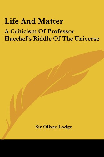 Life and Matter: A Criticism of Professor Haeckel's Riddle of the Universe