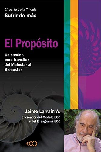 El propósito.Develando el Propósito de la Vida y el fin del Sufrimiento. por Jaime Larraín A.