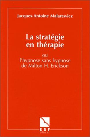La Stratgie en thrapie ou L'Hypnose sans hypnose de Milton H. Erickson