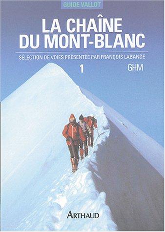 La chaîne du Mont-Blanc : Tome 1, A l'Ouest du col du Géant