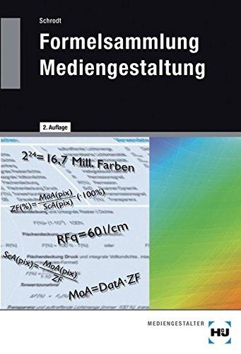 Formelsammlung Mediengestaltung: Formeln und Erläuterungen zur digitalen Mathematik, Densitometrie, Farbmetrik, Gammakorrektur