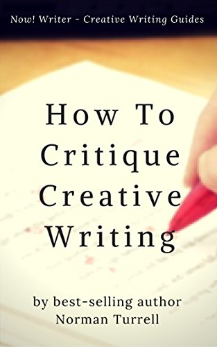 How To Critique Creative Writing: A Now! Writer Creative Writing Guide (English Edition)