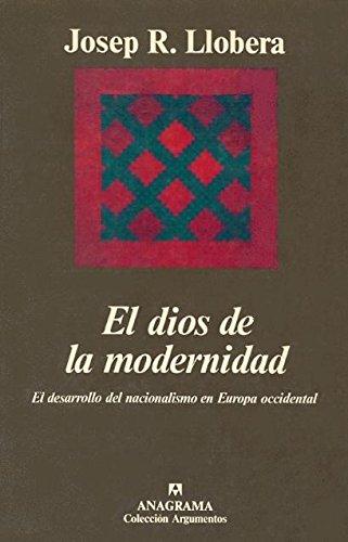 El dios de la modernidad (El desarrollo del nacionalismo en Europa Occidental) (Argumentos) por J.R. Llobera