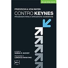 Contro Keynes. Presunzioni fatali e stregonerie economiche (Mercato Diritto Libertà) (Italian Edition)