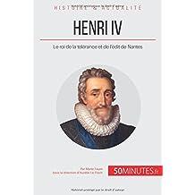 Henri Iv: Le Roi De La Tolérance Et De L'édit De Nantes