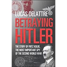 Betraying Hitler: The Story of Fritz Kolbe