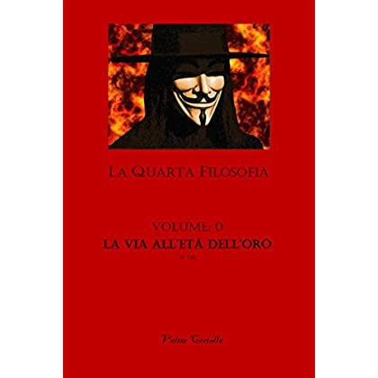 La Quarta Filosofia: Vol. 0 - La Via All'età Dell'oro
