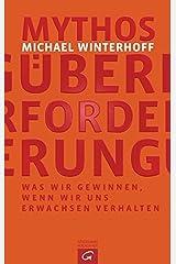 Mythos Ãœberforderung: Was wir gewinnen, wenn wir uns erwachsen verhalten by Michael Winterhoff (2015-09-08) Gebundene Ausgabe