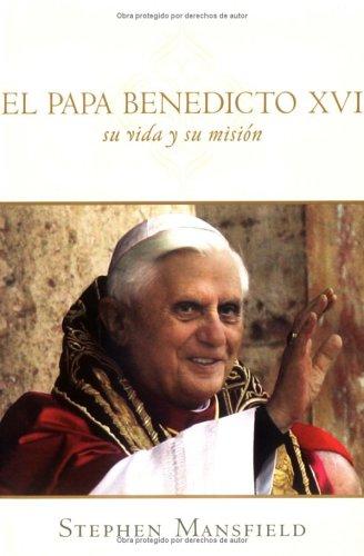 El Papa Benedicto XVI: Su Vida y su Mision