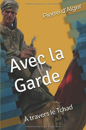 Descargar Libro Avec la Garde: À travers le Tchad de Pierre d'Alger