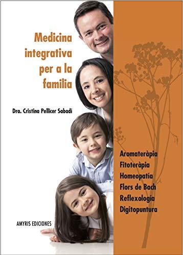 medicina integrativa per a la familia: aromateràpia, fitoteràpia, homeopatía, flors de bach, reflexología, digitopuntura