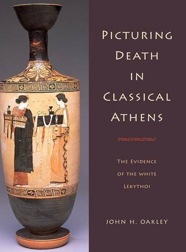 Picturing Death in Classical Athens: The Evidence of the White Lekythoi (Cambridge Studies in Classical Art and Iconography)