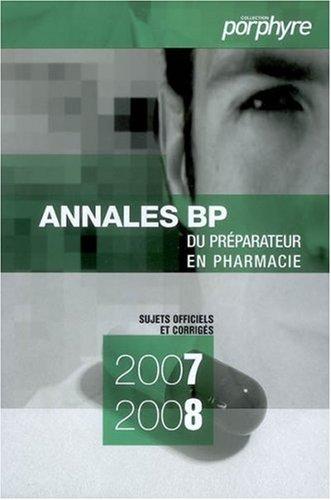 Annales du BP 2007-2008 : Prparateur en pharmacie