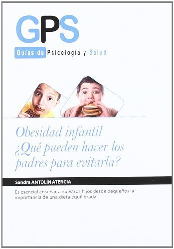 Obesidad infantil / Obesity in Children: Que pueden hacer los padres para evitarla? / What Can Parents Do to Avoid It? (Guias De Psicologia Y Salud / Psychology and Health Guides) (Spanish Edition) by Atencia, Sandra Antolin (2012) Paperback