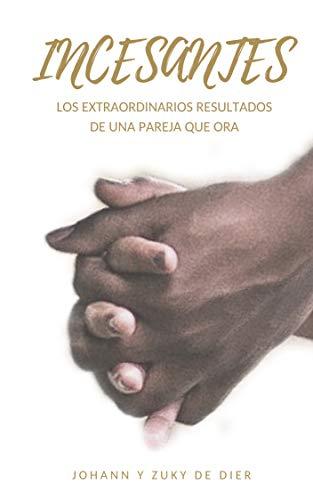 Incesantes: Los extraordinarios resultados de una pareja que ora (Spanish Edition)