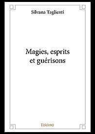 Magies, esprits et guérisons par Silvana Taglienti