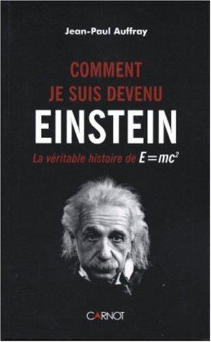 Comment je suis devenu Einstein : La véritable histoire de E=mc2 par Jean-Paul Auffray