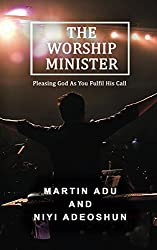 The Worship Minister: Pleasing God As You Fulfil His Call