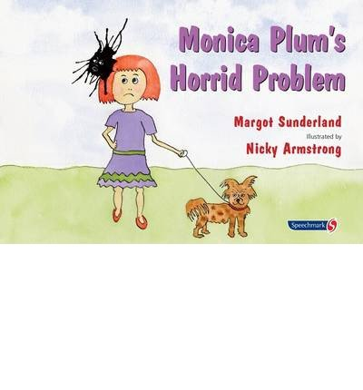 [(Monica Plum's Horrid Problem)] [ By (author) Margot Sunderland, Illustrated by Nicky Armstrong ] [December, 2010]