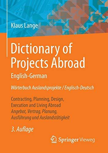 Dictionary of Projects Abroad English-German Wörterbuch Auslandsprojekte / Englisch-Deutsch: Contracting, Planning, Design, Execution and Living ... Planung, Ausführung und Auslandstätigkeit