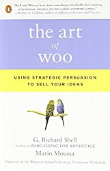 The Art of Woo: Using Strategic Persuasion to Sell Your Ideas by G. Richard Shell (2008-12-30)