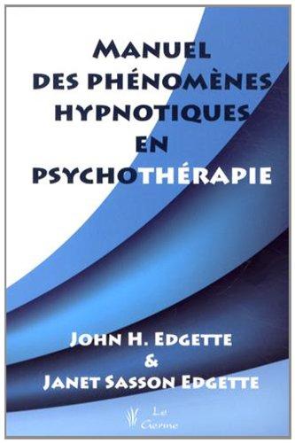 Manuel des phénomènes hypnotiques en psychothérapie par John Edgette