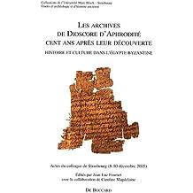 Les archives de Dioscore d'Aphrodité cent ans après leur découverte : Histoire et culture dans l'Egypte byzantine