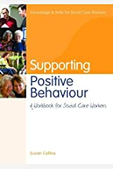 Supporting Positive Behaviour: A Workbook for Social Care Workers (Knowledge and Skills for Social Care Workers) Paperback